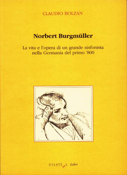 """Claudio Bolzan</p><strong><span style=""""color: #b21827;"""">Norbert Burgmüller </p>La vita e l'opera di un grande sinfonista nella Germania del primo '800</span></strong>"""