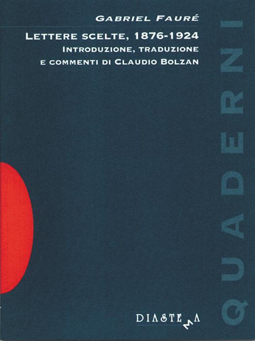 "<p><strong><span style=""color: #000;"">Gabriel Fauré<strong><span style=""color: #b21827;""><br>Lettere scelte, 1876-1924</p></span></strong><span style=""color: #000;"">Introduzione, traduzione e commenti di Claudio Bolzan</strong></span><br>"