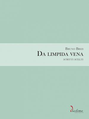 Bruno Brizi - Da limpida vena - Scritti scelti