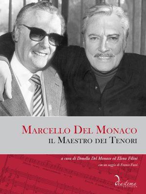 Marcello Del Monaco, il Maestro dei Tenori a cura di Donella Del Monaco ed Elena Filini