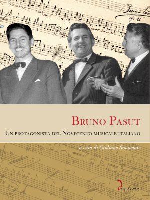 Bruno Pasut Un protagonista del novecento musicale italiano a cura Giuliano Simionato