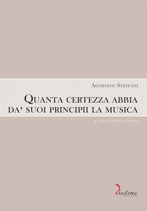 Agostino Steffani - Quanta certezza abbia da' suoi principii la musica - a cura di Michele Geremia