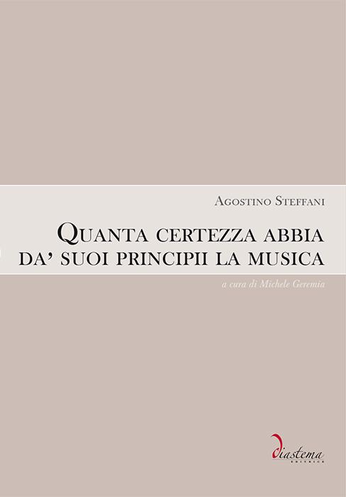 """<p><strong><span style=""""color: #000;"""">Agostino Steffani<strong><span style=""""color: #b10f26;""""><br>Quanta certezza abbia  da suoi principii la musica</p></span></strong><span style=""""color: #000;"""">a cura di Michele Geremia<br><span style=""""color: #000;""""></span></strong>"""