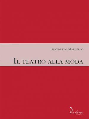 Benedetto Marcello - Il teatro alla moda