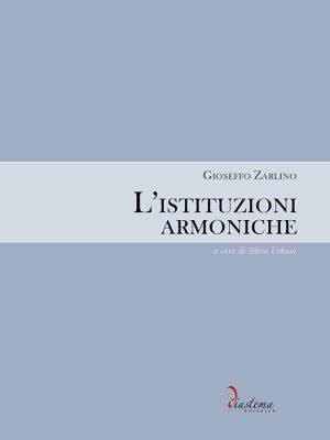 Gioseffo Zarlino - L'istituzioni armoniche