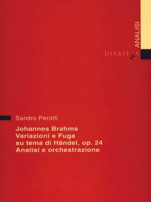 Sandro Perotti - Johannes Brahms Variazioni e fuga su un tema di Händel op. 24 Analisi e orchestrazione