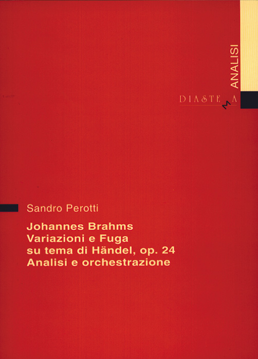 """<strong><span style=""""color: #000000;"""">Sandro Perotti<br><span style=""""color: #b10f26;"""">Johannes Brahms<br>Variazioni e fuga su un tema di Händel op. 24<br>Analisi e orchestrazione</strong></p>"""