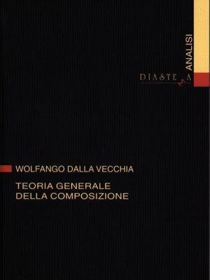 Wolfango Dalla Vecchia -Teoria generale della composizione