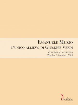 Emanuele Muzio, l'unico allievo di Giuseppe Verdi atti del convegno – Zibello, 25 ottobre 2009
