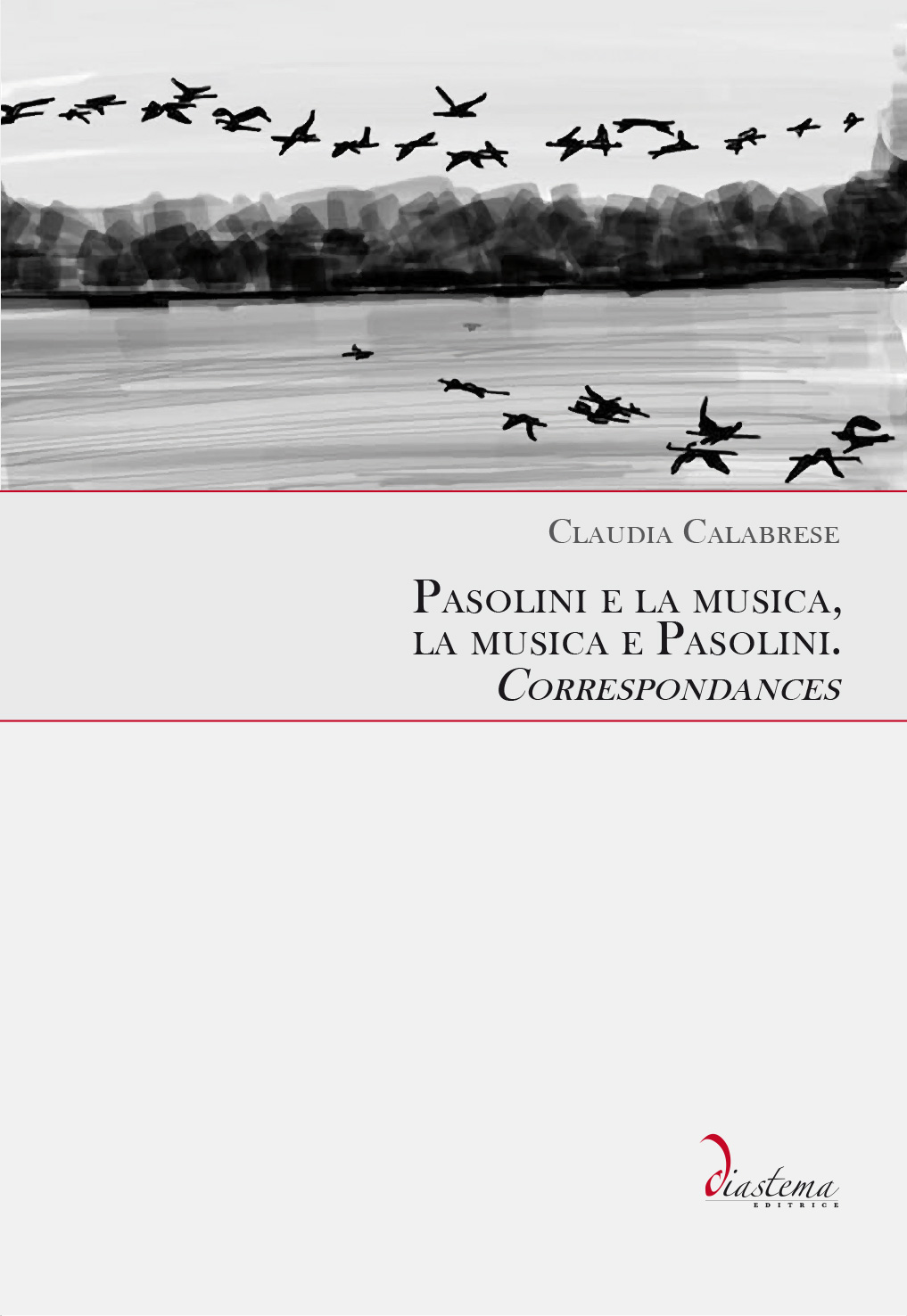 "Claudia Calabrese<p><span style=""color: #b21827;""><strong> Pasolini e la musica, la musica e Pasolini. </strong><br>Correspondances<br><span style=""color: #000000;"">Prefazione di Stefano La Via</strong></p>"