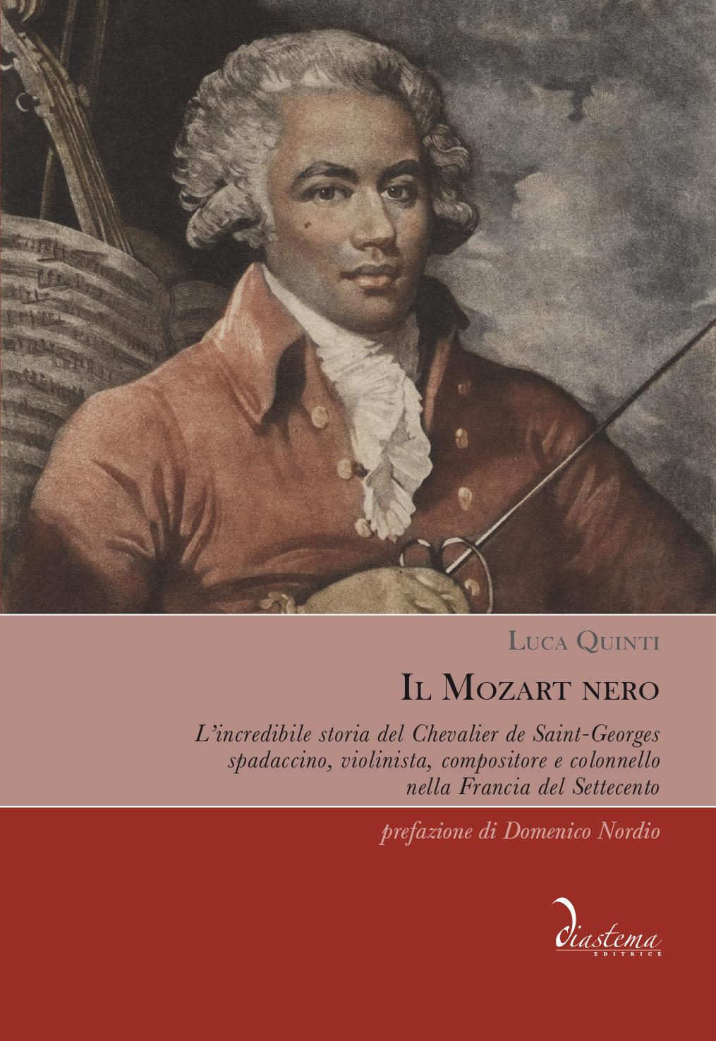 """<p><strong><span style=""""color: #000;"""">Luca Quinti<p><span style=""""color: #9a2a32;""""><strong>Il Mozart nero</strong><p><span style=""""color: #000;"""">L'incredibile storia del Chevalier de Saint-Georges, spadaccino, violinista, compositore e colonnello nella Francia del Settecento</span>"""