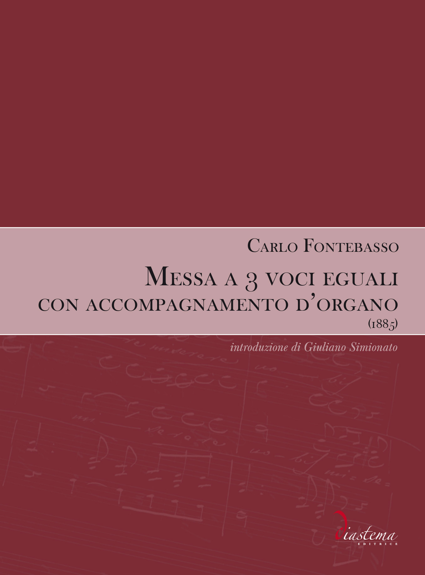 "<strong><span style=""color: #000000;"">Carlo Fontebasso<p><span style=""color: #9a2a32;""><strong>Messa a 3 voci eguali con accompagnamento d'organo (1885)</strong><br><span style=""color: #000000;"">introduzione di Giuliano Simionato</strong></p>"