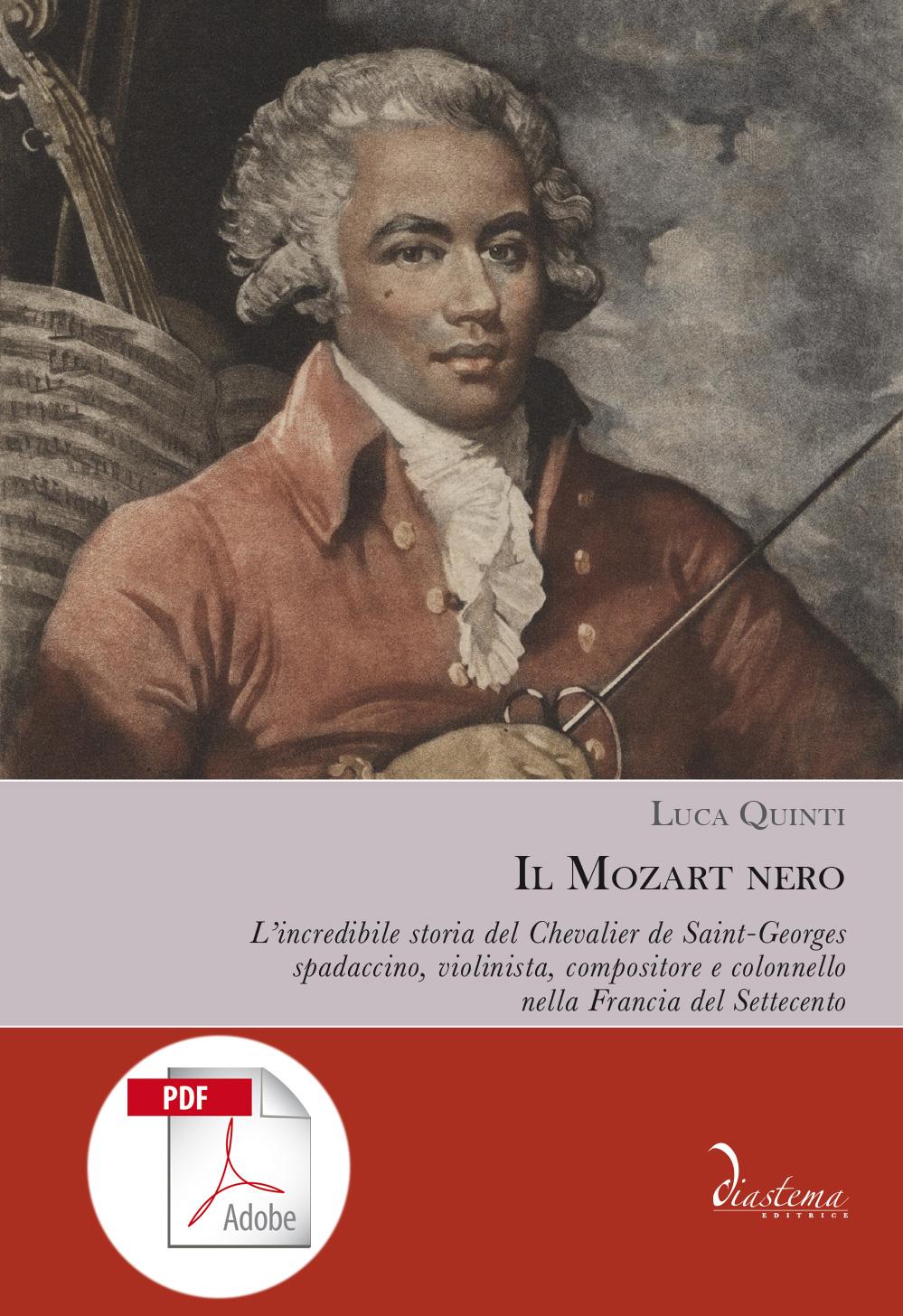 """<p><strong><span style=""""color: #000;"""">Luca Quinti<p><span style=""""color: #9a2a32;""""><strong>Il Mozart nero</strong><p><span style=""""color: #000;"""">L'incredibile storia del Chevalier de Saint-Georges, spadaccino, violinista, compositore e colonnello nella Francia del Settecento</span> </span><span style=""""color: #000;""""><br><br> </strong><span style=""""color: #000000;"""">formato PDF</span>"""