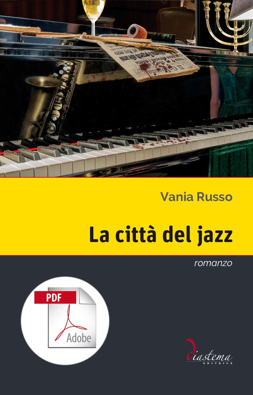 """<p><strong><span style=""""color: #000;"""">Vania Russo<span style=""""color: #b21827;""""><br>La città del jazz</p></span></strong><span style=""""color: #000;"""">romanzo finalista del Premio """"Lorenzo da Ponte"""" 2017 </span><span style=""""color: #000;""""><br><span style=""""color: #000;""""></span>formato PDF"""
