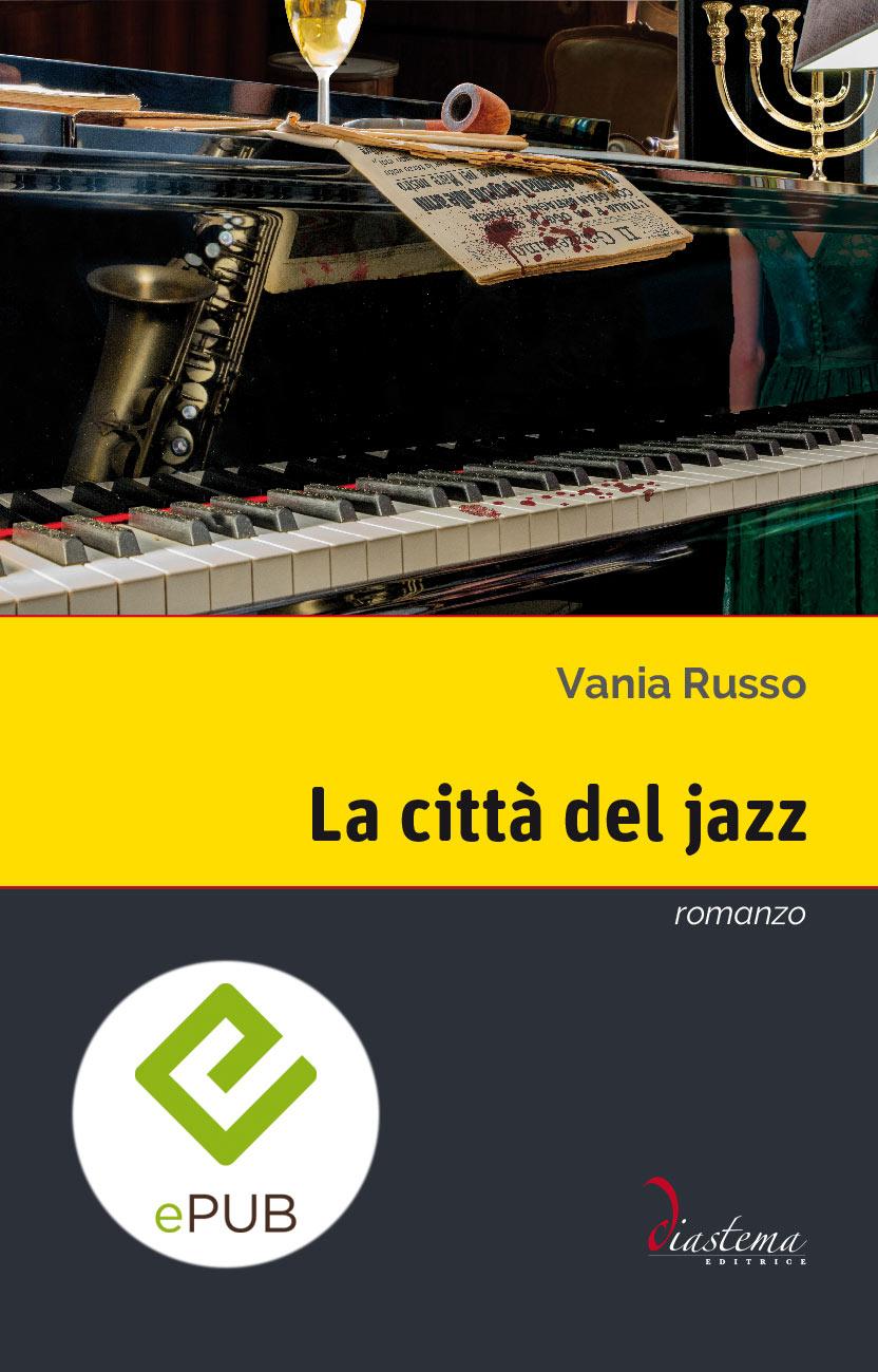"""<p><strong><span style=""""color: #000;"""">Vania Russo<span style=""""color: #b21827;""""><br>La città del jazz</p></span></strong><span style=""""color: #000;"""">romanzo finalista del Premio """"Lorenzo da Ponte"""" 2017 </span><span style=""""color: #000;""""><br><span style=""""color: #000;""""></span>formato epub"""