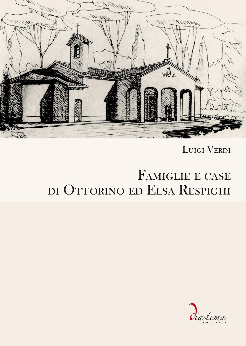 """<p><strong><span style=""""color: #000;"""">Luigi Verdi<strong><span style=""""color: #b10f26;""""><br>Famiglie e case di Ottorino ed Elsa Respighi</p></span></strong><span style=""""color: #000;"""">note introduttive di Potito Pedarra ed Emilio Putti<br><span style=""""color: #000;""""></span></strong>"""
