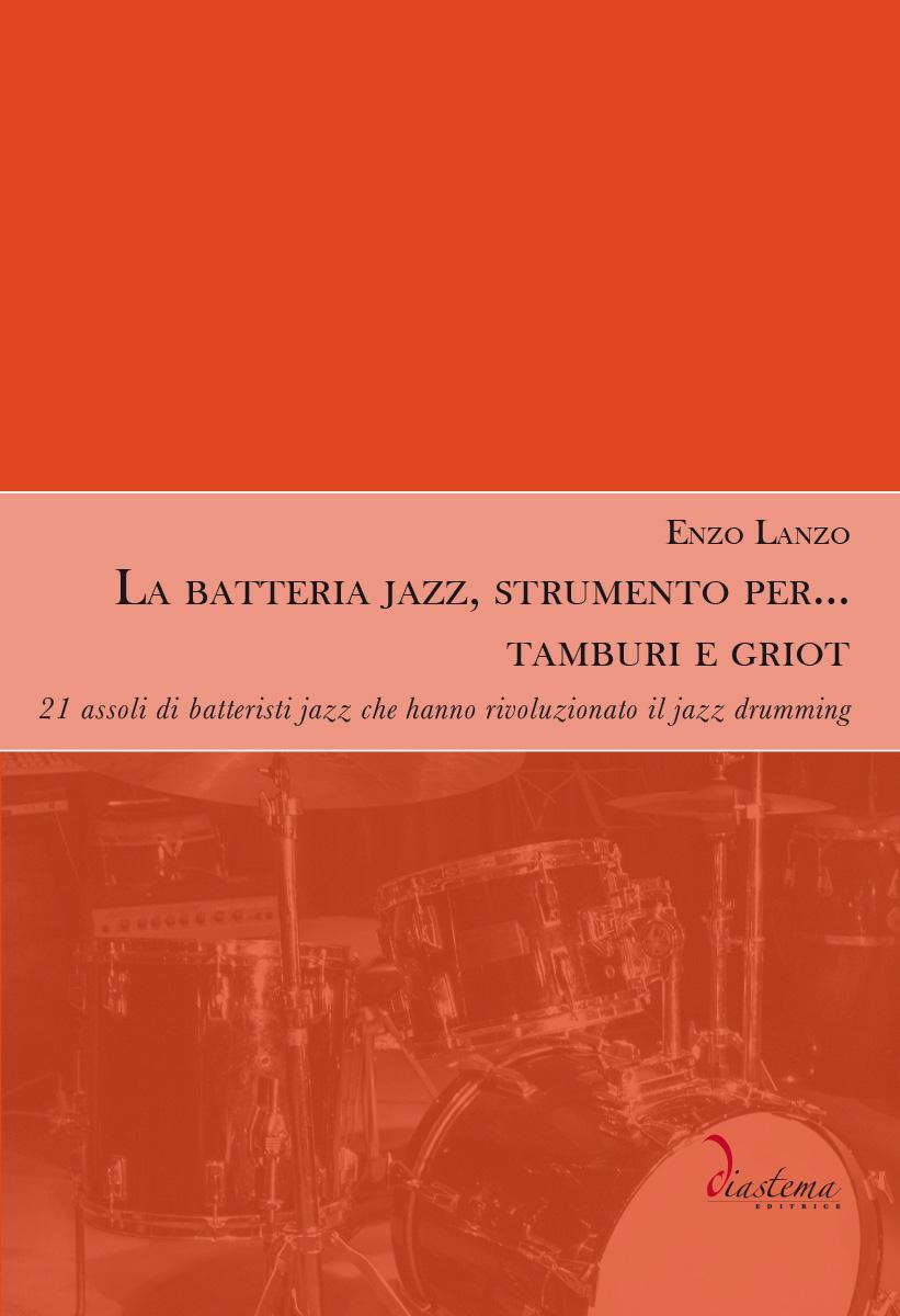 "<strong><span style=""color: #000;"">Enzo Lanzo<br><span style=""color: #b21827;"">La batteria jazz, strumento per… tamburi e griot<br></span></strong><span style=""color: #000;""><strong><p><span style=""color: #000;""><br>21 assoli di batteristi jazz che hanno rivoluzionato il jazz drumming</strong></span><br>"