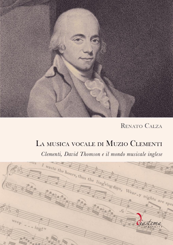 """<p><strong><span style=""""color: #000000;"""">Renato Calza<span style=""""color: #b21827;""""><br>La musica vocale di Muzio Clementi</p></span> <br><span tyle=""""color: #000;""""><span style=""""color: #000000;""""></strong><span style=""""color: #000000;"""">Clementi, David Thomson e il mondo musicale inglese </span>"""
