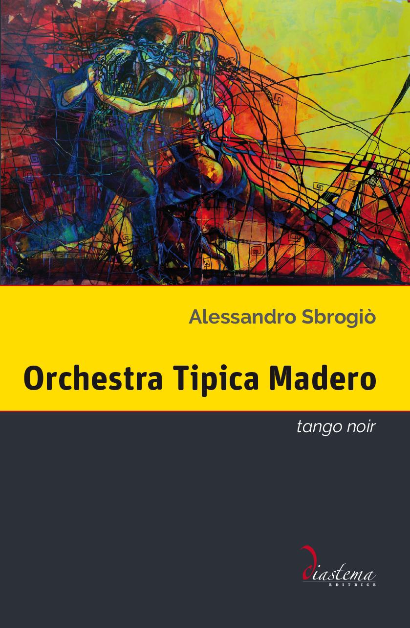 """<p><strong><span style=""""color: #000;"""">Alessandro Sbrogiò<strong><span style=""""color: #b21827;""""><br>Orchestra Tipica Madero<br></span></strong><span style=""""color: #000;"""">tango noir</strong><p><span style=""""color: #000;"""">secondo romanzo dell'autore di """"Cadenze d'inganno"""", vincitore del Premio letterario """"Lorenzo da Ponte"""" 2017</strong></span><br>"""