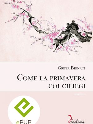 Talia-Bienati-come-la-primavera-con-i-ciliegi-diastema-studi-e-ricerche-epub