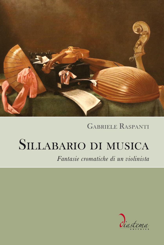 """<p><strong><span style=""""color: #000;"""">Gabriele Raspanti<strong><span style=""""color: #b21827;""""><br>Sillabario di musica</p></span></strong><span style=""""color: #000;"""">Fantasie cromatiche di un violinista </strong></span><br>   <span style=""""color: #000;"""">Secondo classificato al Premio letterario Lorenzo Da Ponte (2019)</span>"""