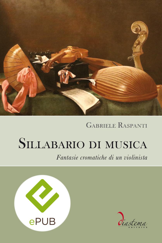 """<p><strong><span style=""""color: #000;"""">Gabriele Raspanti<strong><span style=""""color: #b21827;""""><br>Sillabario di musica</p></span></strong><span style=""""color: #000;"""">Fantasie cromatiche di un violinista </strong></span><br>   <span style=""""color: #000;"""">Secondo classificato al Premio letterario Lorenzo Da Ponte (2019)</span> <br><br> </strong><span style=""""color: #000000;"""">formato epub</span>"""